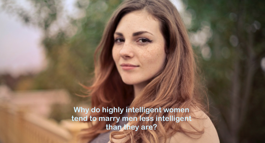 Why do highly intelligent women tend to marry men who are